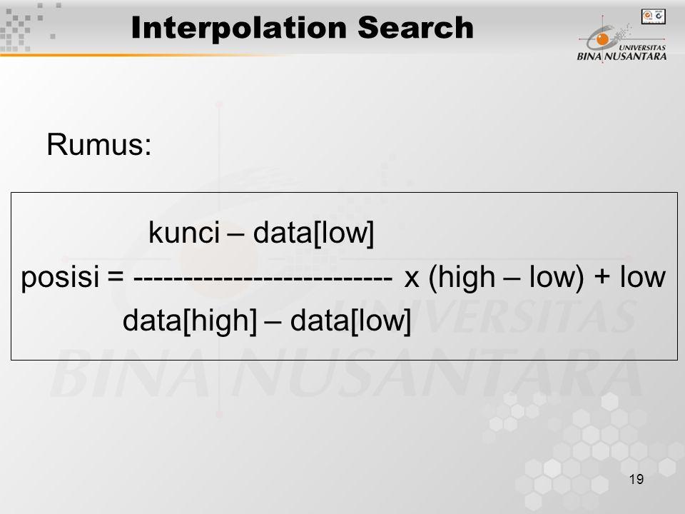Interpolation Search Rumus: kunci – data[low] posisi = -------------------------- x (high – low) + low.